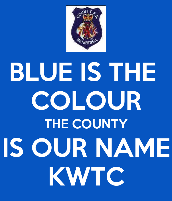 BLUE IS THE  COLOUR THE COUNTY IS OUR NAME KWTC