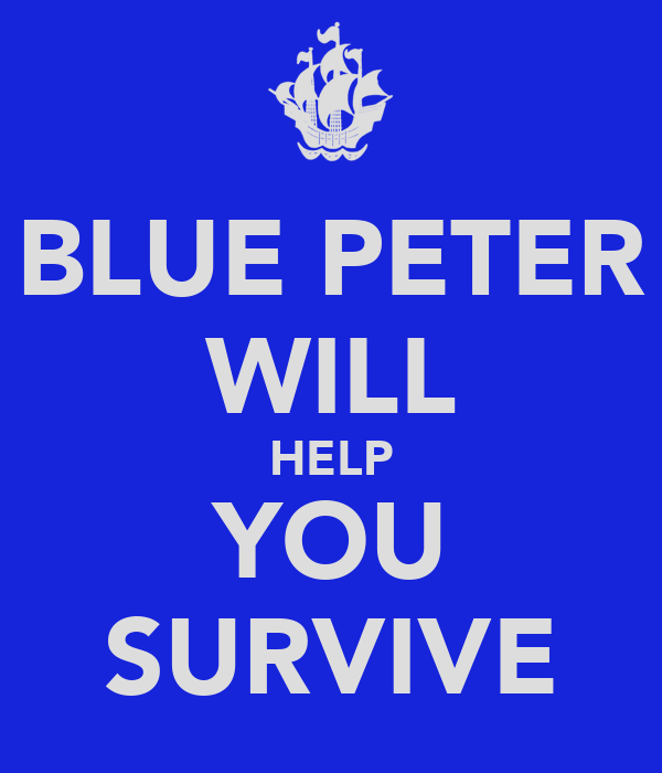 BLUE PETER WILL HELP YOU SURVIVE