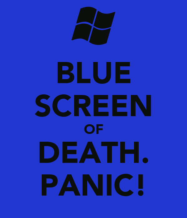 BLUE SCREEN OF DEATH. PANIC!