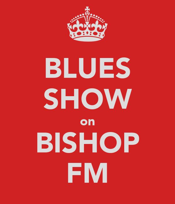 BLUES SHOW on BISHOP FM