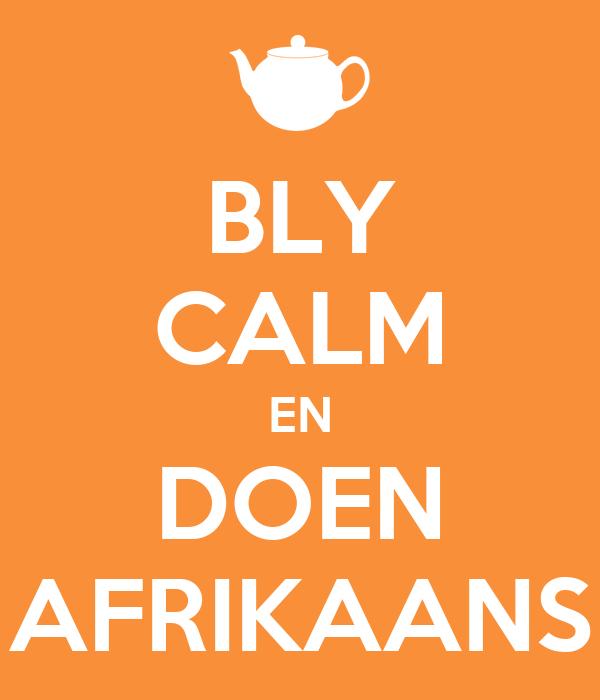 BLY CALM EN DOEN AFRIKAANS