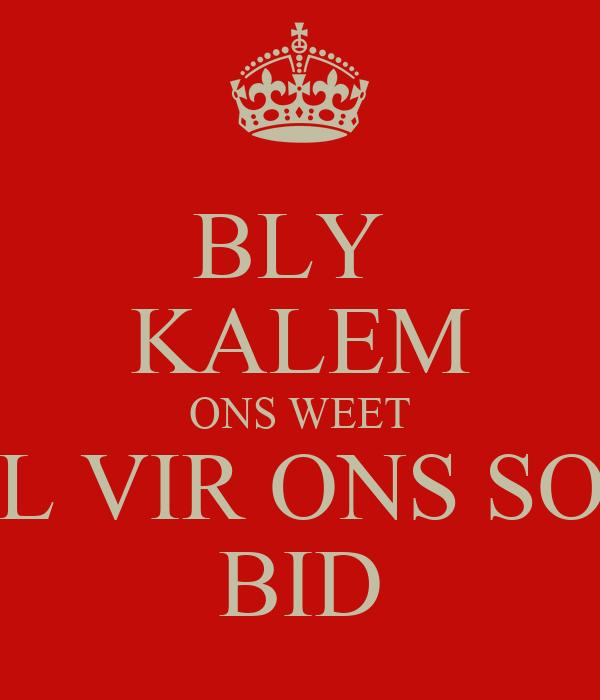 BLY  KALEM ONS WEET HJ SAL VIR ONS SONDES BID