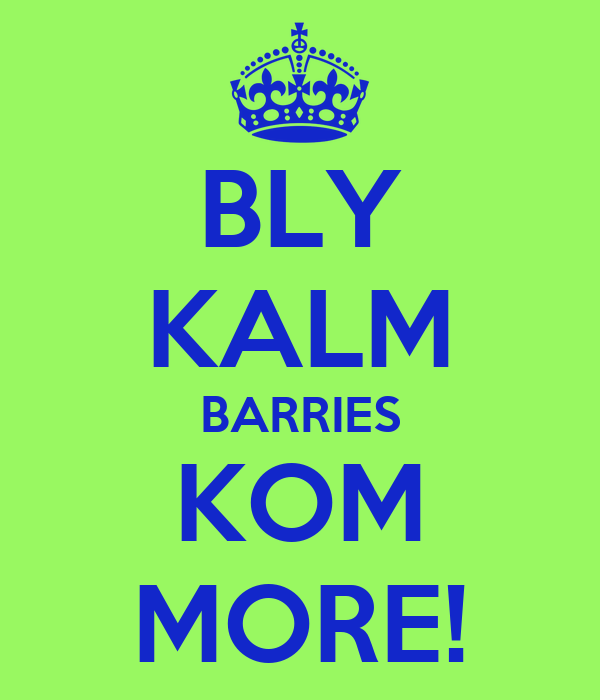 BLY KALM BARRIES KOM MORE!