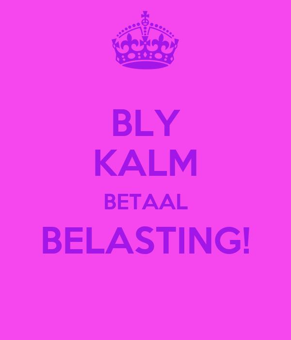 BLY KALM BETAAL BELASTING!