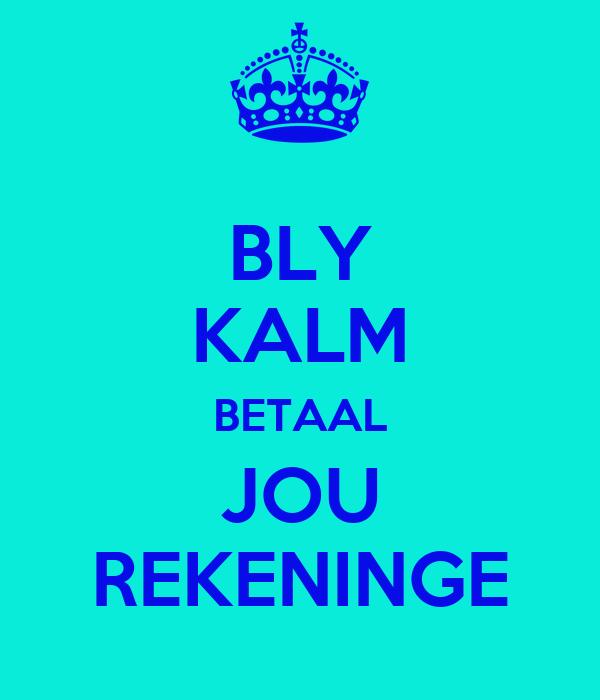 BLY KALM BETAAL JOU REKENINGE