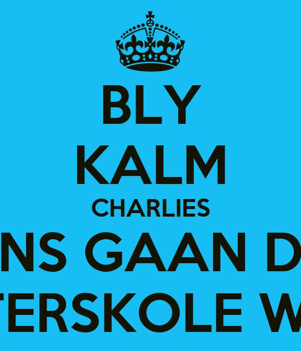 BLY KALM CHARLIES ONS GAAN DIE INTERSKOLE WEN