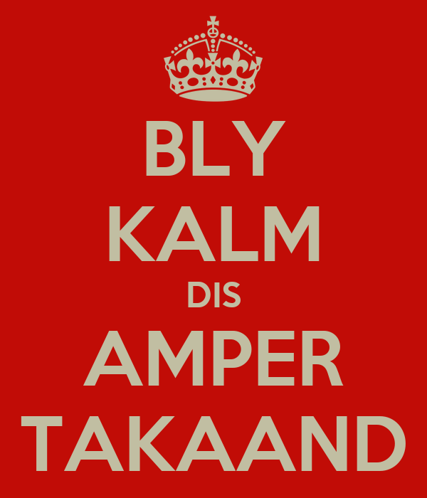 BLY KALM DIS AMPER TAKAAND