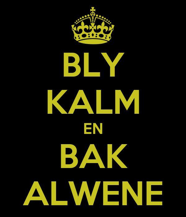BLY KALM EN BAK ALWENE