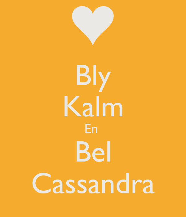 Bly Kalm En  Bel Cassandra