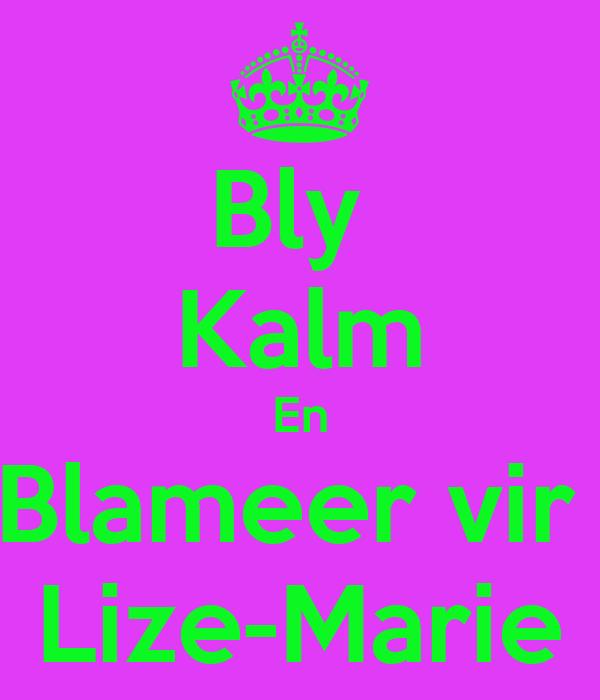 Bly  Kalm En Blameer vir  Lize-Marie