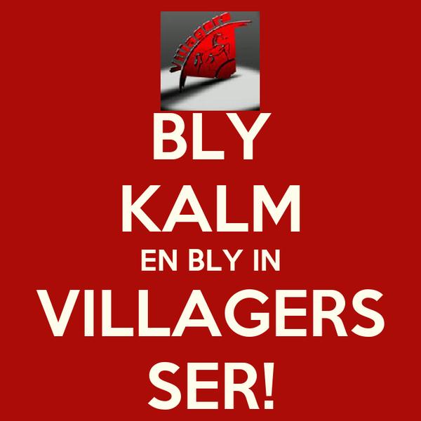 BLY KALM EN BLY IN VILLAGERS SER!