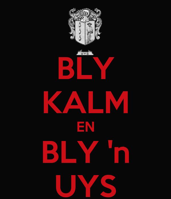 BLY KALM EN BLY 'n UYS
