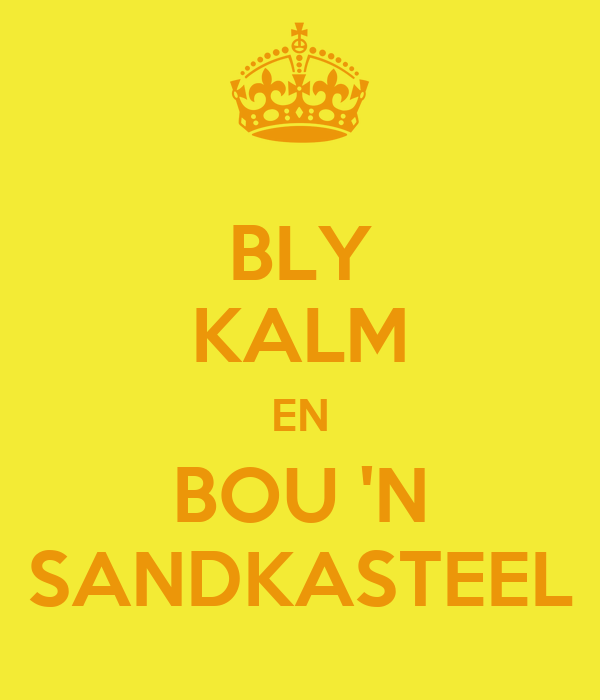 BLY KALM EN BOU 'N SANDKASTEEL