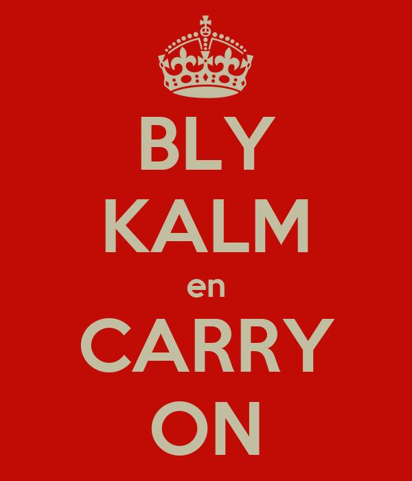 BLY KALM en CARRY ON
