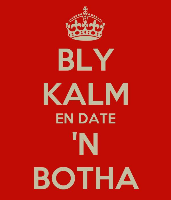 BLY KALM EN DATE 'N BOTHA