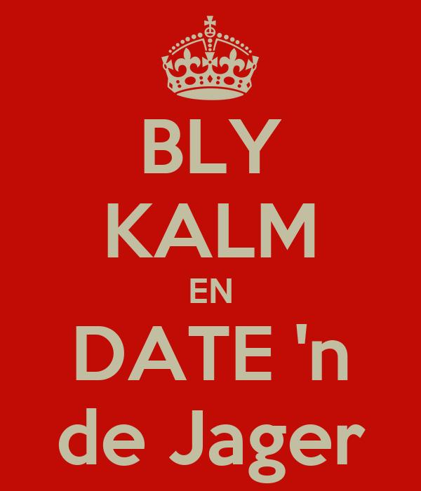 BLY KALM EN DATE 'n de Jager