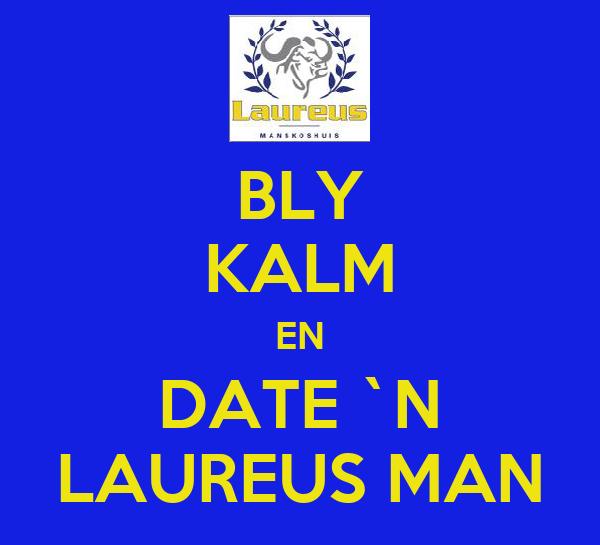 BLY KALM EN DATE `N LAUREUS MAN
