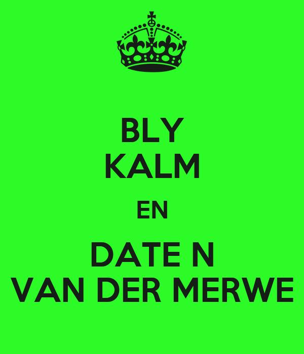 BLY KALM EN DATE N VAN DER MERWE