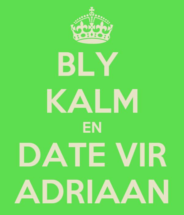 BLY  KALM EN DATE VIR ADRIAAN