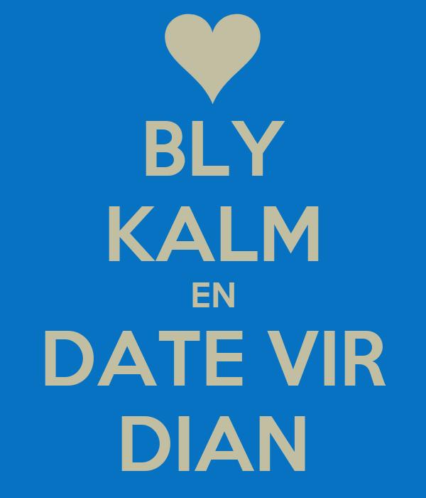 BLY KALM EN DATE VIR DIAN