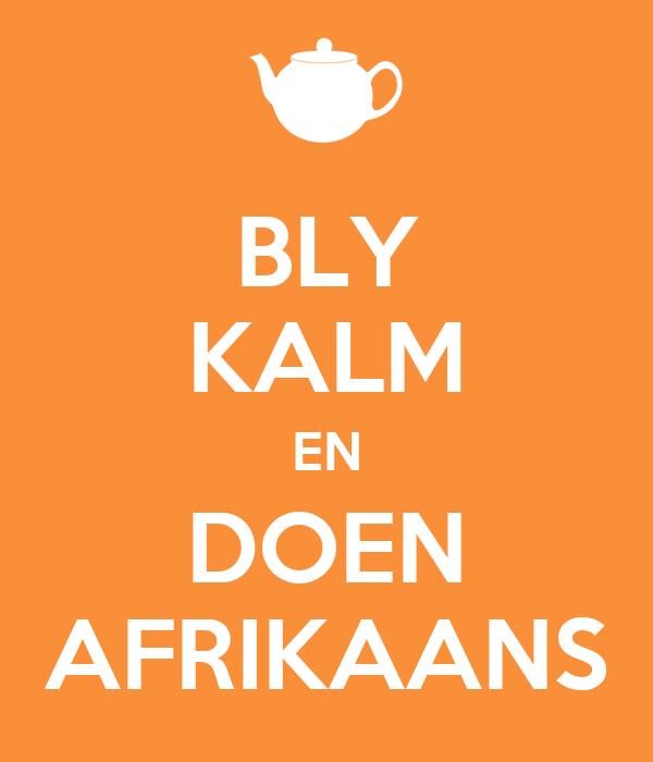 BLY KALM EN DOEN AFRIKAANS