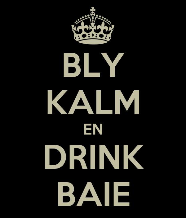 BLY KALM EN DRINK BAIE