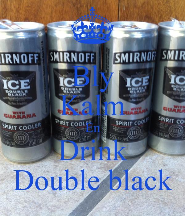 Bly Kalm En Drink Double black
