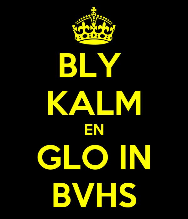 BLY  KALM EN GLO IN BVHS