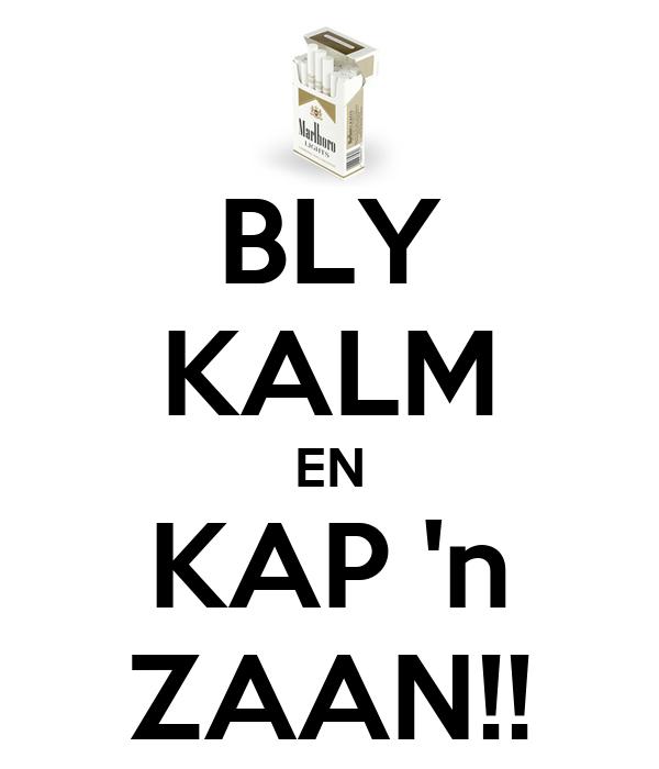 BLY KALM EN KAP 'n ZAAN!!