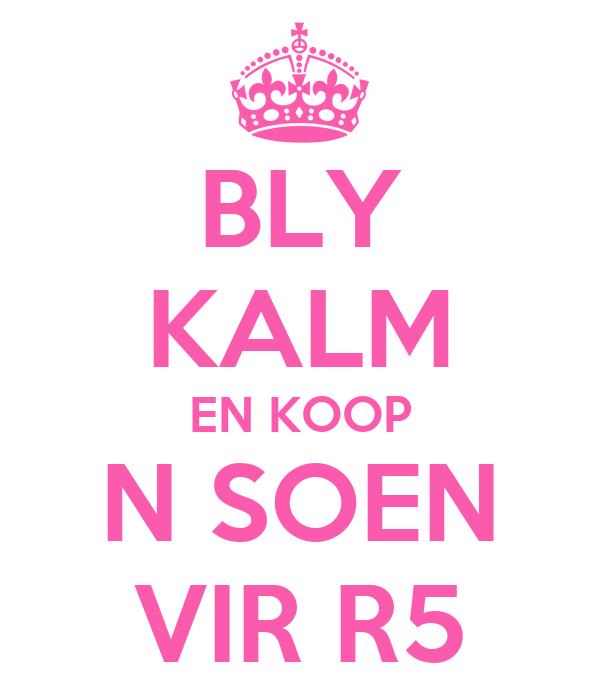 BLY KALM EN KOOP N SOEN VIR R5