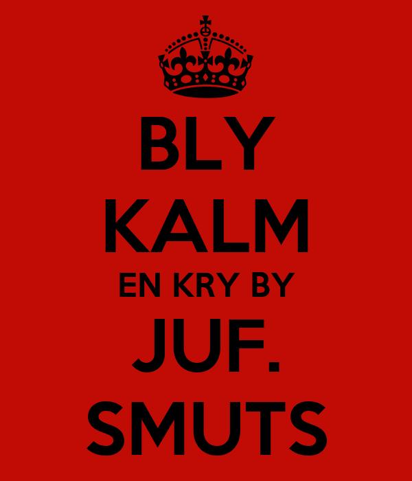 BLY KALM EN KRY BY JUF. SMUTS