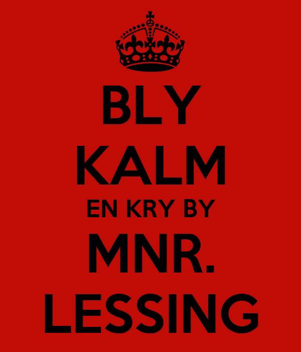 BLY KALM EN KRY BY MNR. LESSING