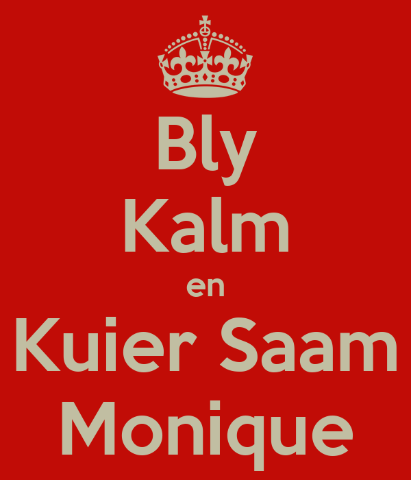 Bly Kalm en Kuier Saam Monique