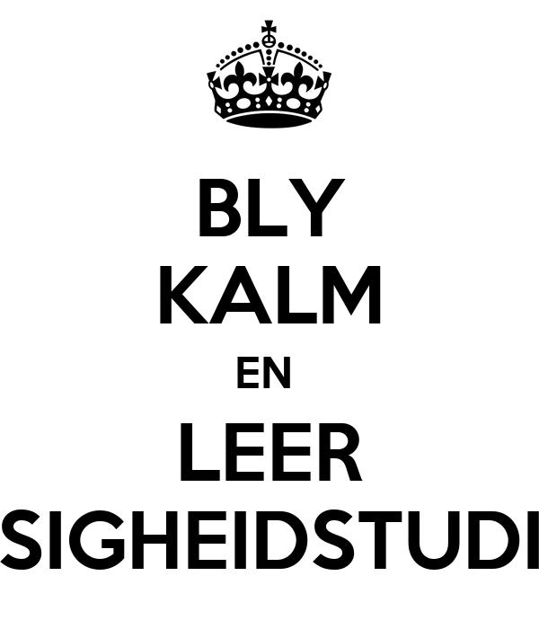 BLY KALM EN  LEER BESIGHEIDSTUDIES