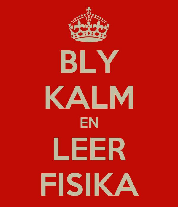 BLY KALM EN LEER FISIKA