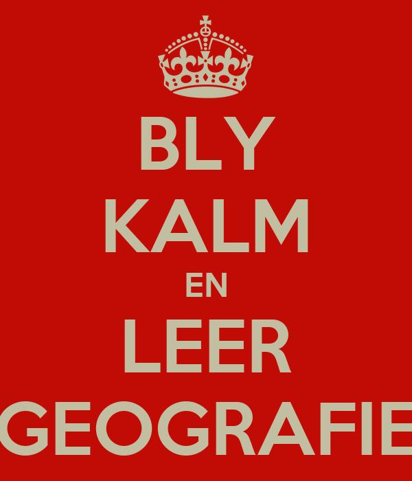 BLY KALM EN LEER GEOGRAFIE