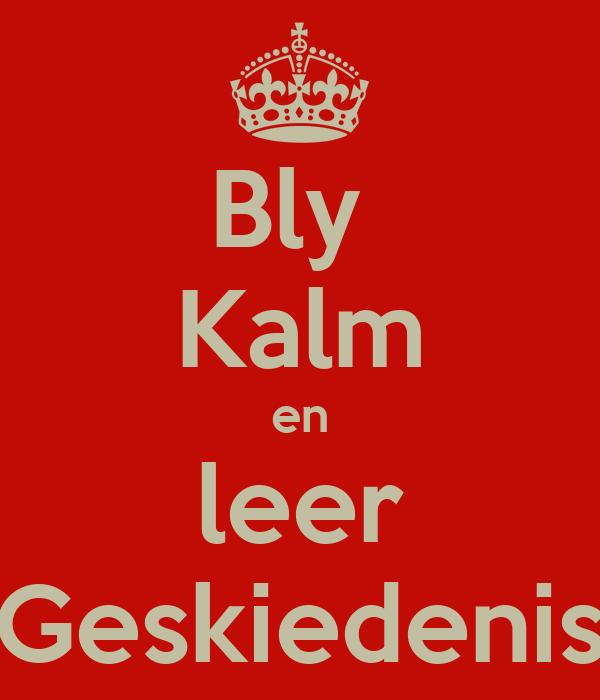 Bly  Kalm en leer Geskiedenis