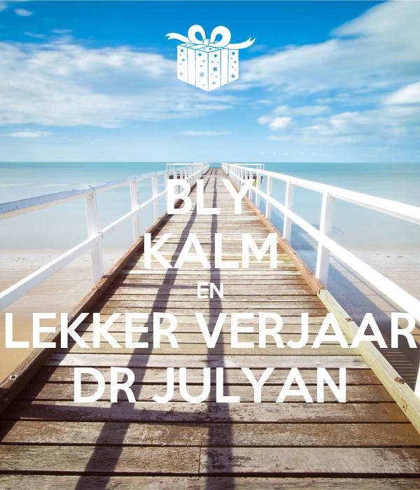 BLY KALM EN LEKKER VERJAAR DR JULYAN