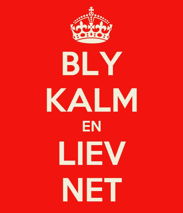 BLY KALM EN LIEV NET