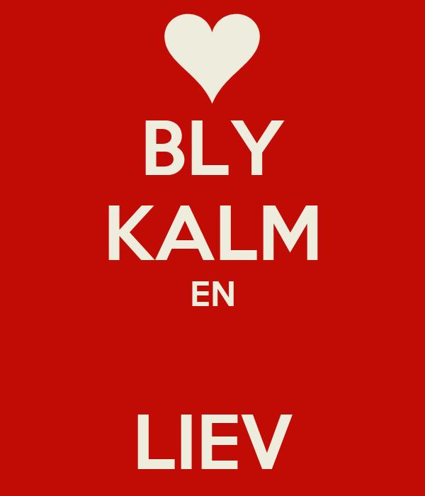 BLY KALM EN  LIEV
