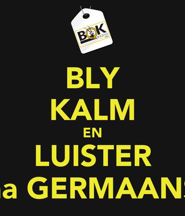 BLY KALM EN LUISTER na GERMAANS