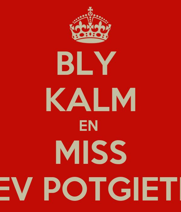 BLY  KALM EN  MISS MEV POTGIETER