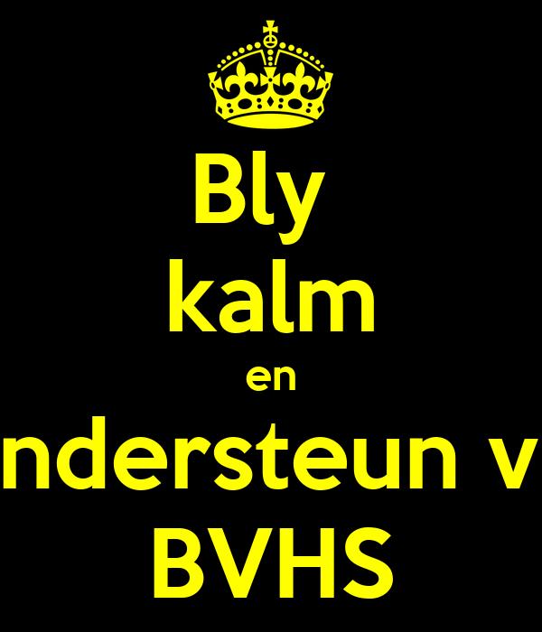 Bly  kalm en ondersteun vir BVHS