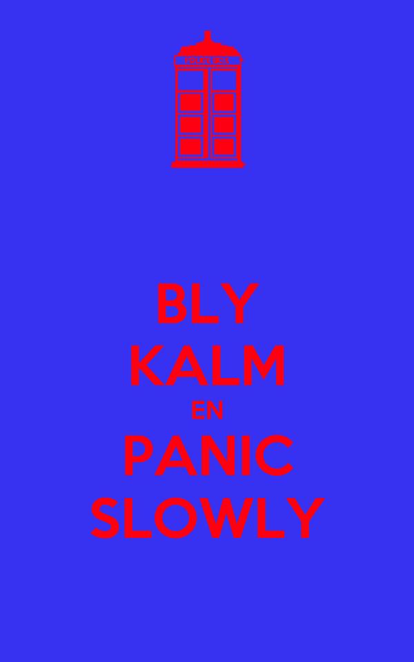 BLY KALM EN PANIC SLOWLY