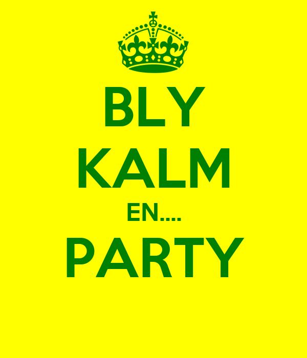 BLY KALM EN.... PARTY