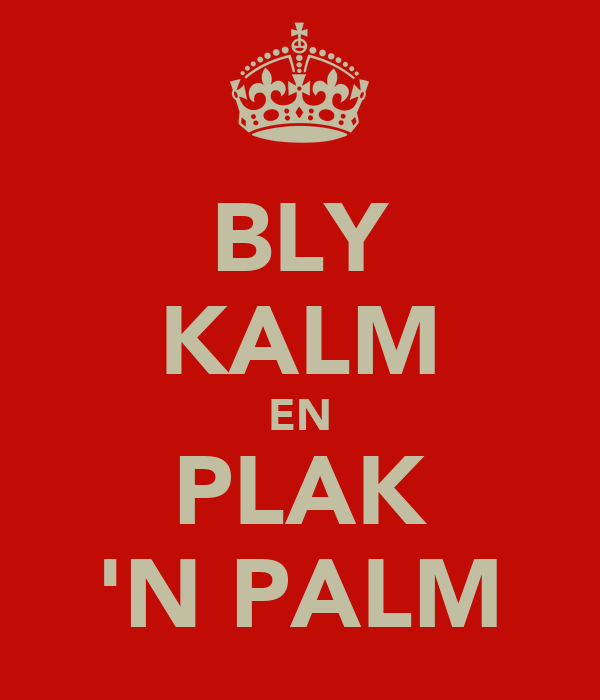 BLY KALM EN PLAK 'N PALM