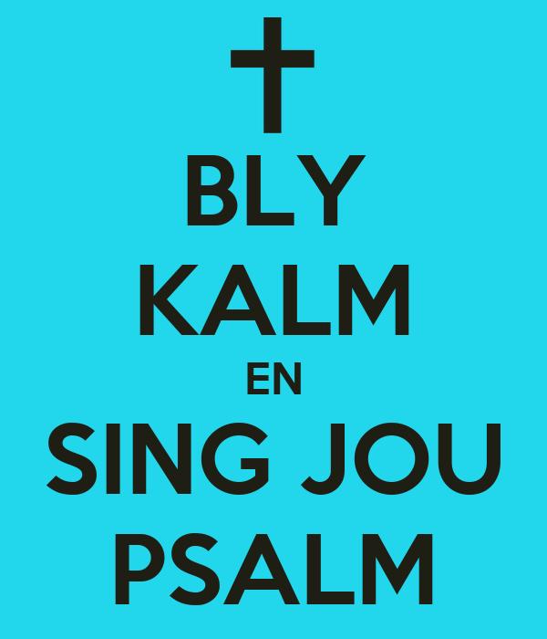 BLY KALM EN SING JOU PSALM