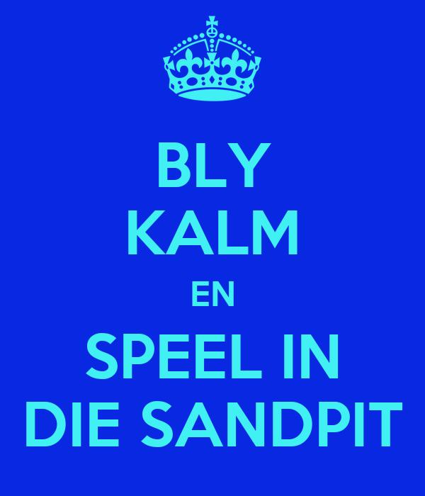 BLY KALM EN SPEEL IN DIE SANDPIT