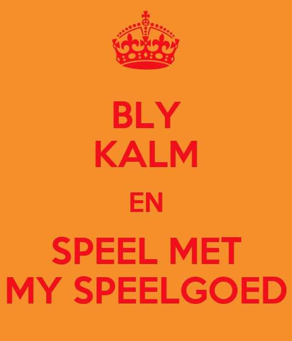 BLY KALM EN SPEEL MET MY SPEELGOED