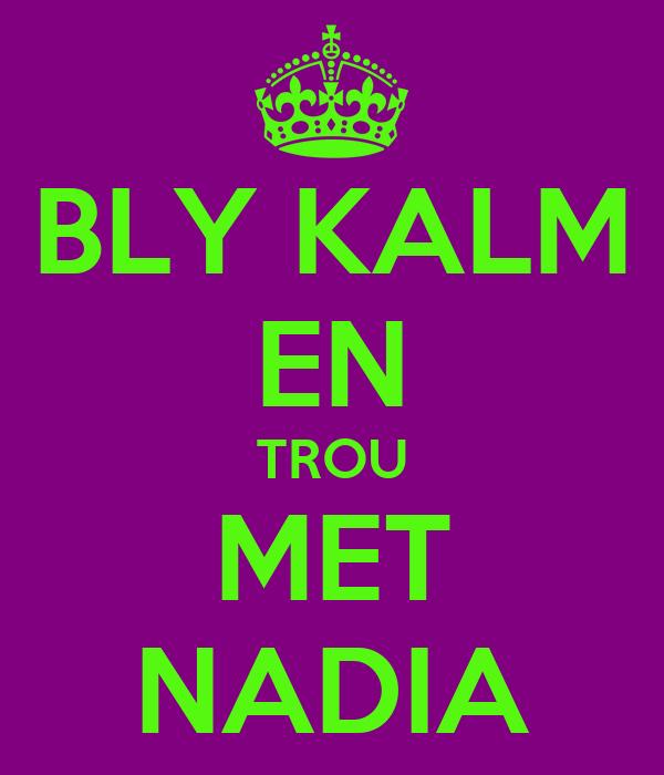 BLY KALM EN TROU MET NADIA